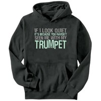 If I Look Quiet It's Because You Haven't Seen Me With My Trumpet Instruments Mens Hoodie (Dark Silver, Sizes X-Small - XXX-Large)