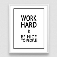Work Hard and Be Nice To People, Black and White, Inspirational Quote, Typography Poster, digital poster, Office Quote, Motivational poster