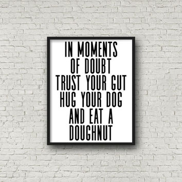 In Moments Of Doubt Trust Your Gut, Hug Your Dog, And Eat A Doughnut, Dog Art, Dog Art Print, Doughnut Art, Doughnut Print, Minimalist Decor