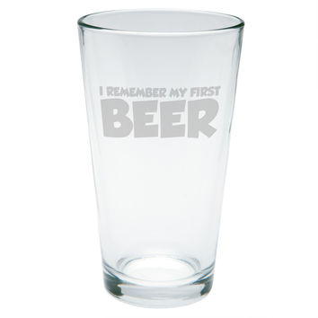 I Remember My First Beer Etched Pint Glass