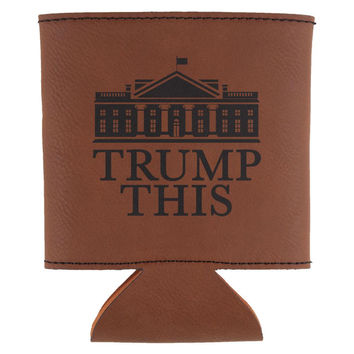 Election 2016 President Trump This Funny Etched Leatherette Can Cooler