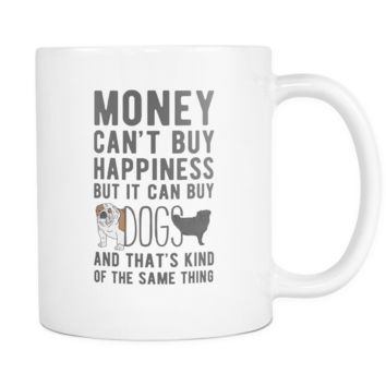 Money can't buy happiness Dogs mug - Dogs Coffee cup (11oz) White