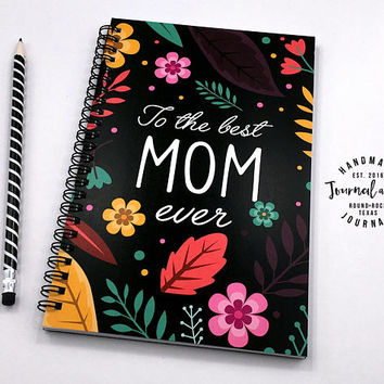 Writing journal, spiral notebook, floral bullet journal cute sketchbook, blank lined or grid paper, Mother's day gift - To the best Mom ever