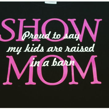 Show mom shirt- Livestock Shirts- LIvestock- Showmom-Raised in a barn-